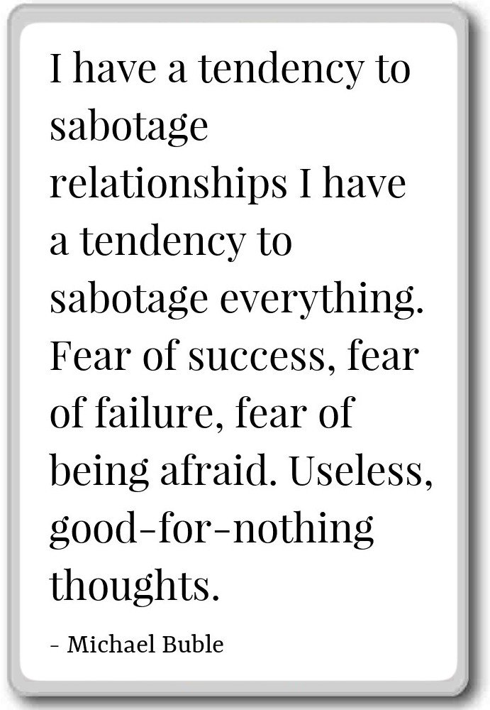 I Have A Tendency To Sabotage Relationships I Michael Buble