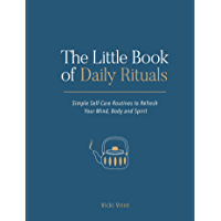 The Little Book of Daily Rituals: Simple Self-Care Routines to Refresh Your Mind, Body and Spirit (English Edition)