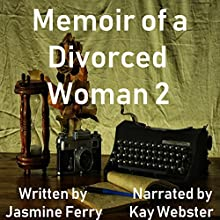 Memoir of a Divorced Woman 2 Audiobook by Jasmine Ferry Narrated by Kay Webster