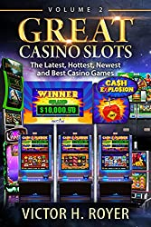 Great Casino Slots - Volume 2: The Latest, Hottest, Newest and Best Casino Games!