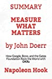 SUMMARY: Measure What Matters by John Doerr: How Google, Bono, and the Gates Foundation Rock the World with OKRs (Book Summary)