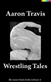 Wrestling Tales (The Aaron Travis Erotic Library Book 6)