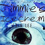 Jimmie's Ice Cream: Diary of a Serial Killer, Book 2 | Erin Lee