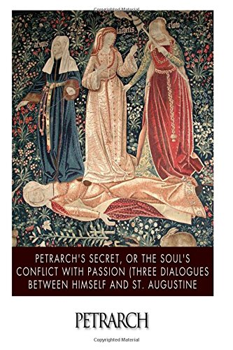 Read Online Petrarch's Secret, or the Soul's Conflict with Passion (Three Dialogues Between Himself and St. Augustine pdf