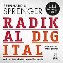 Radikal digital: Weil der Mensch den Unterschied macht - 111 Führungsrezepte Hörbuch von Reinhard K. Sprenger Gesprochen von: Mark Bremer, Reinhard K. Sprenger