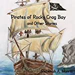 Pirates of Rocky Crag Bay and Other Stories | Rebekah A. Morris