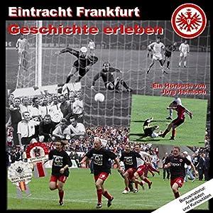Eintracht Frankfurt. Geschichte erleben Hörbuch