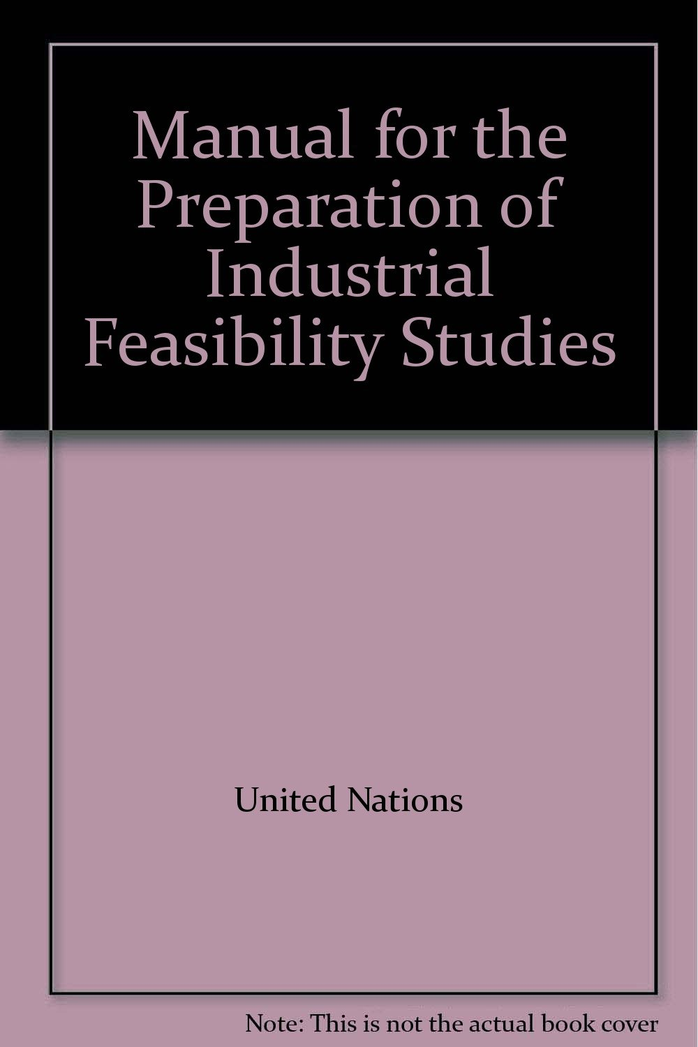 Buy Manual for the Preparation of Industrial Feasibility Studies Book  Online at Low Prices in India | Manual for the Preparation of Industrial  Feasibility ...