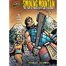 The Smoking Mountain: The Story of Popocatépetl and Iztaccíhuatl [An Aztec Legend] (Graphic Myths and Legends)