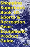 Shopping Superbook Book 10. Sports & Recreation Gear-Equipment-Product Guide (English Edition)