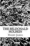 The Beldonald Holbein, Henry James, 1481219707