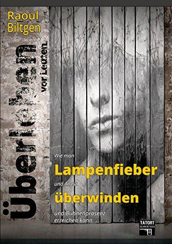 Überleben vor Leuten: Wie man Lampenfieber und Angst überwinden und Bühnenpräsenz erreichen kann (Tatort-Schreibtisch) (German Edition)
