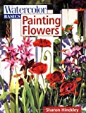 img - for Painting Flowers (Watercolor Basics) by Sharon Hinckley (2000-02-01) book / textbook / text book