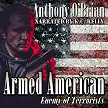 Armed American: Enemy of Terrorists Audiobook by Anthony O'Brian Narrated by K. C. Kelly