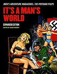 It's A Man's World: Men's Adventure Magazines, The Postwar Pulps, Expanded Edition