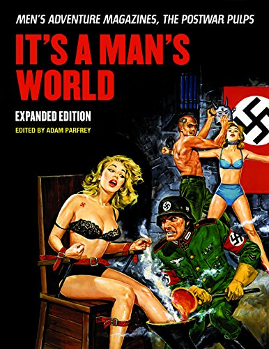 (It's A Man's World: Men's Adventure Magazines, The Postwar Pulps, Expanded Edition)