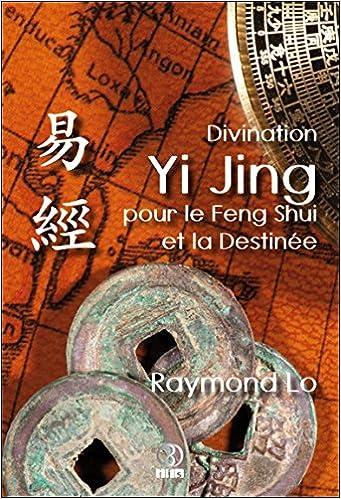 Livre gratuits en ligne Divination Yi Jing pour le Feng Shui et la Destinée epub pdf