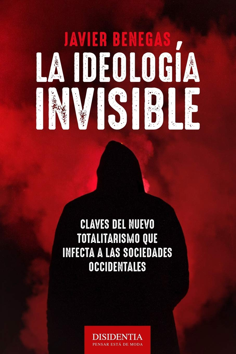 La ideología invisible: Claves del totalitarismo que infecta a las sociedades occidentales: Amazon.es: Benegas, Javier: Libros