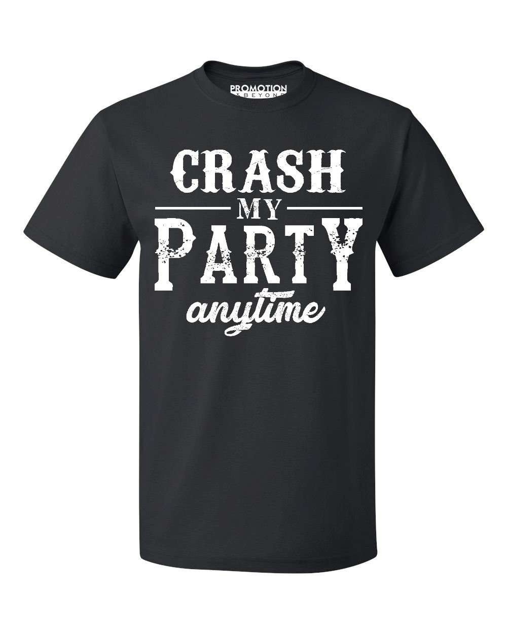 P B Crash My Party Anytime Funny T Shirt 1222