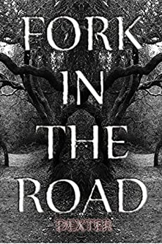 FORK IN THE ROAD :  The Culmination Of Angst (Poetic Lyrics Book 1) by [Dexter]