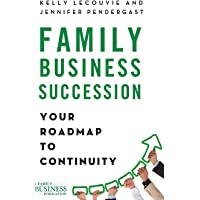 Family Business Succession: Your Roadmap to Continuity (A Family Business Publication)