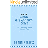 How to Look Attractive (Guys): The Charming Men's Simple Tips (English Edition)