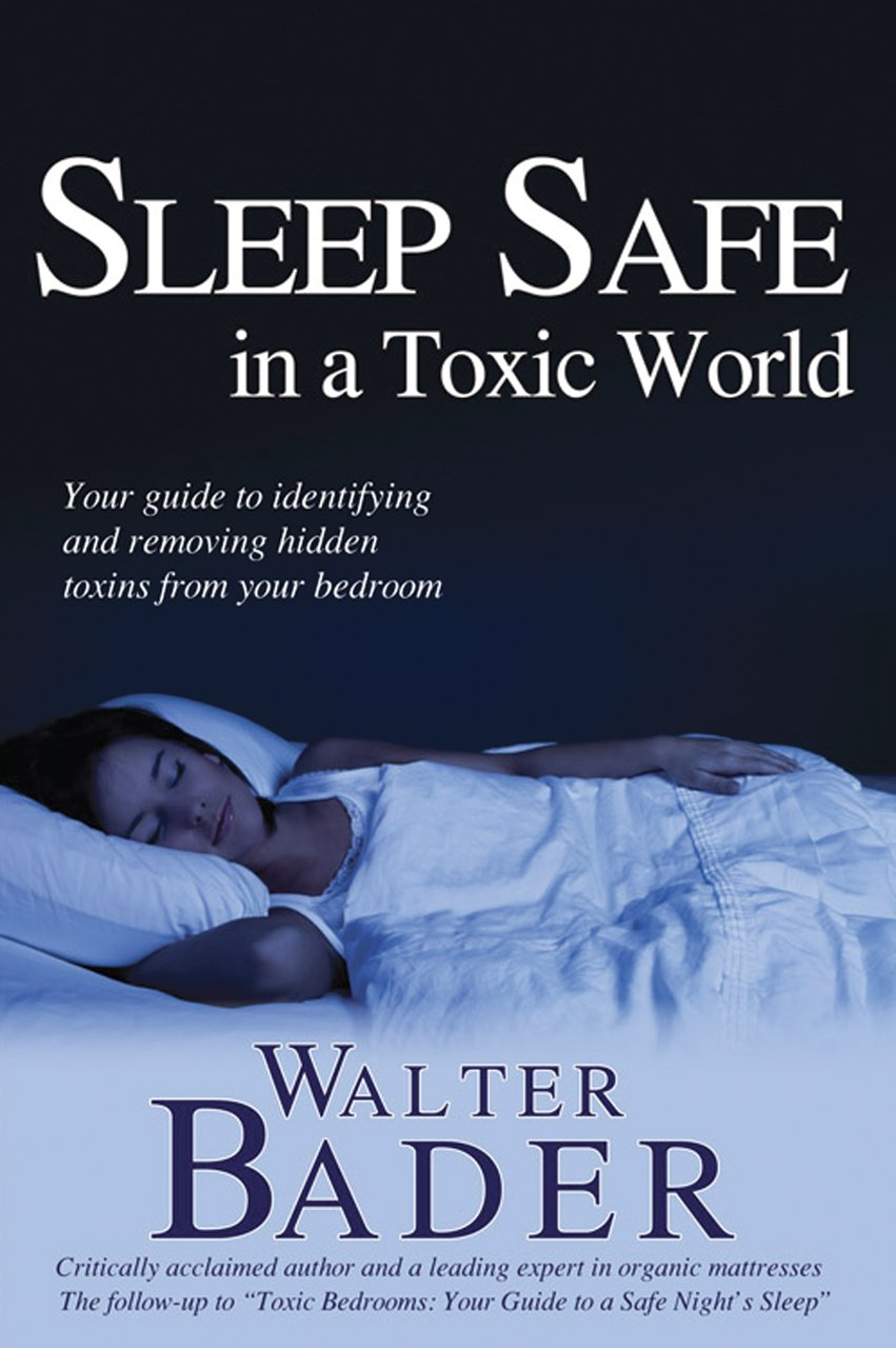 Download Sleep Safe in a Toxic World: Your Guide to Identifying and Removing Hidden Toxins from Your Bedroom pdf epub