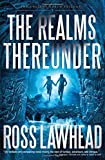 The Realms Thereunder, Ross Lawhead, 1595549099