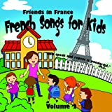 Friends in France; French Songs for Kids; French sing alongs VOL 2