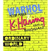Ordinary World. Andy Warhol, Pietro Psaier and the Factory Artworks. Keith Haring, Paolo Buggiani and the Subway Drawings.