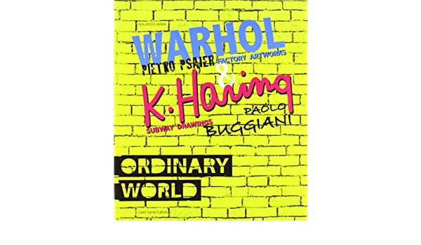 Pietro Psaier and the Factory Artworks Andy Warhol Paolo Buggiani and the Subway Drawings. Ordinary World Keith Haring