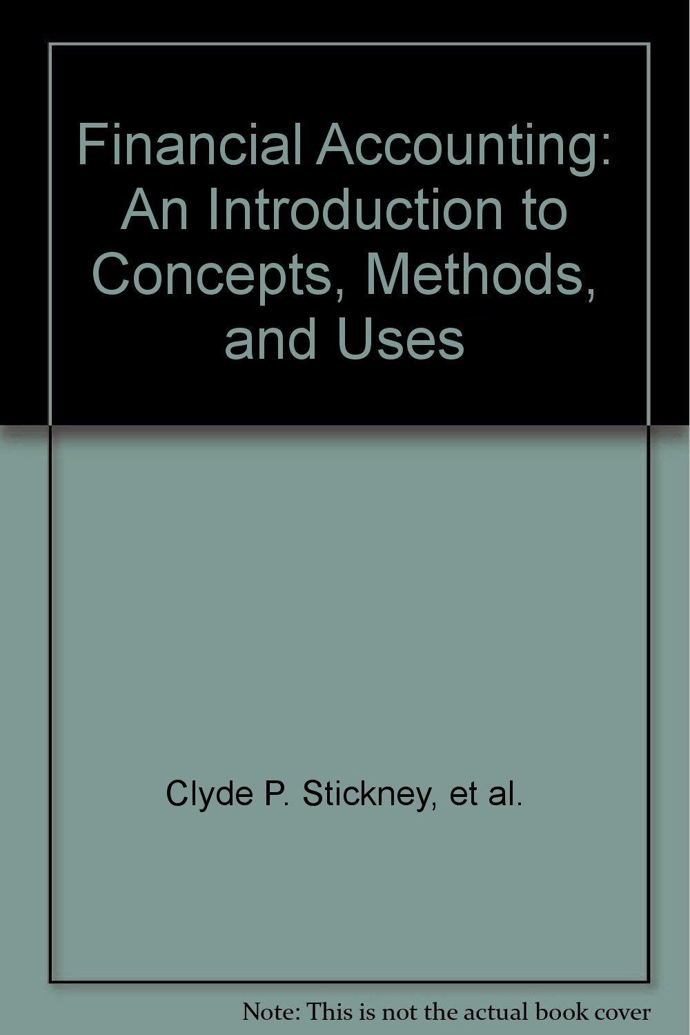 Financial Accounting: An Introduction to Concepts, Methods, and Uses: et  al. Clyde P. Stickney: Amazon.com: Books