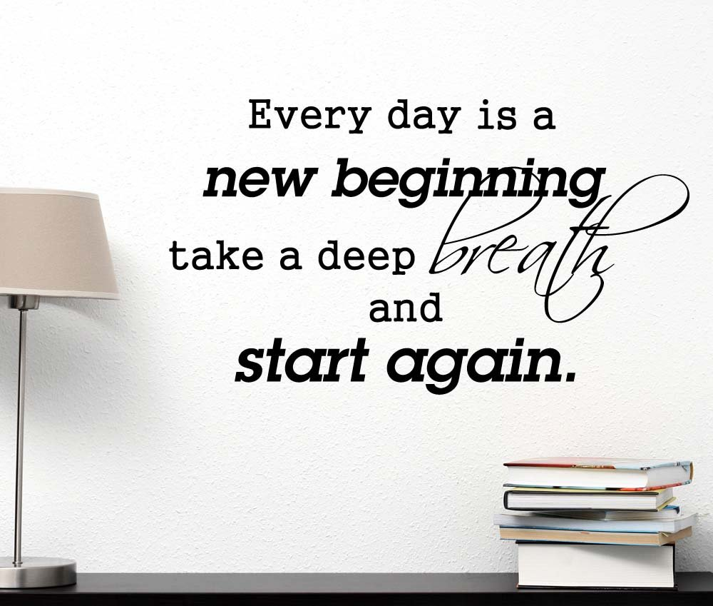 Every day is a new beginning take a deep breath and start again. Vinyl wall art inspirational lettering motivational saying sticker quote wall decor