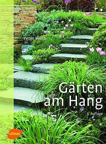 Gärten am Hang: Gestaltungsformen - Nutzbarkeit - Materialverwendung