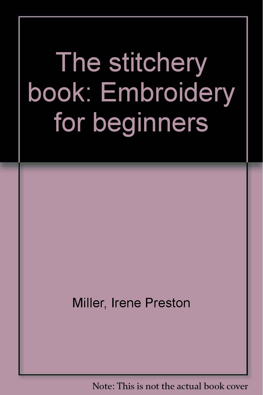 The stitchery book: Embroidery for beginners: Amazon.co.uk: Irene Preston  Miller: Books
