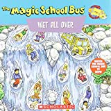 The Magic School Bus Wet All Over: A Book About The Water Cycle