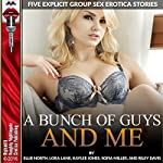 A Bunch of Guys and Me: Five Explicit Group Sex Erotica Stories | Riley Davis,Ellie North,Lora Lane,Sofia Miller,Kaylee Jones