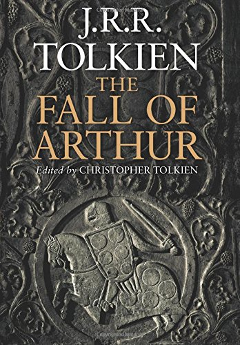 The Fall Of Arthur by Christopher Tolkien