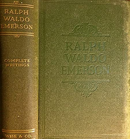 The Complete Writings of Ralph Waldo Emerson: Containing All of His Inspiring Essays, Lectures, Poems, Addresses, Studies, Biographical Sketches and Miscellaneous (Emerson Essays And Lectures)