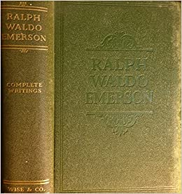the complete writings of ralph waldo emerson containing all of  the complete writings of ralph waldo emerson containing all of his inspiring essays lectures poems addresses studies biographical sketches and
