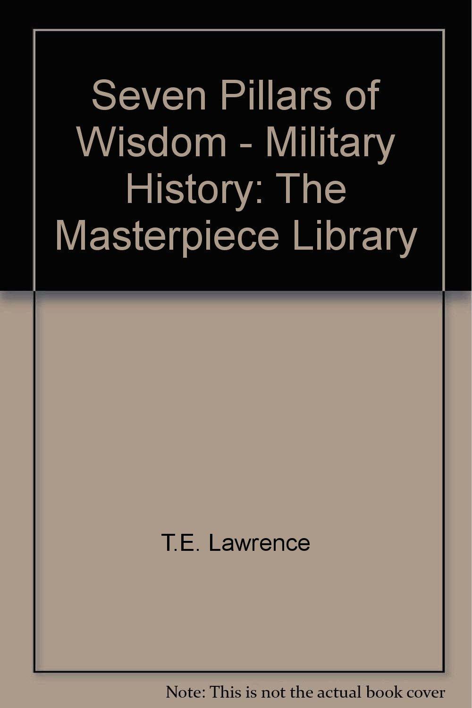Seven Pillars of Wisdom - Military History: The Masterpiece Library pdf epub