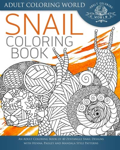 Snail Coloring Book: An Adult Coloring Book of 40 Zentangle Snails with Henna, Paisley and Mandala Style Patterns (Animal Coloring Books for Adults) (Volume 25) ()