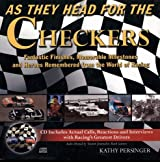 As They Head for the Checkers: Fantastic Finishes, Memorable Milestones and Heroes Remembered from the World of Racing [With CD]