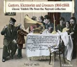 Cantors Klezmorim & Crooners 1905-1953: Classic Yiddish 78s From the Mayrent Collection