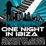 jazz mix - One Night in Ibiza (Smooth Jazz Re-Mix Tribute)