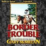 Border Trouble: Tye Watkins Series, Book 1 | Gary McMillan