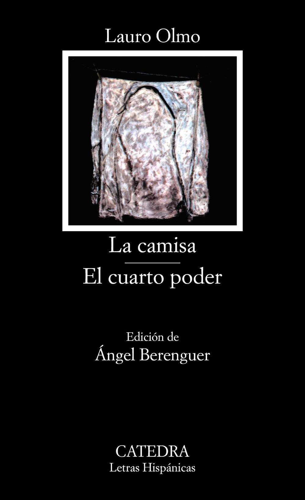La camisa; El cuarto poder (Letras Hispánicas) : Olmo, Lauro ...