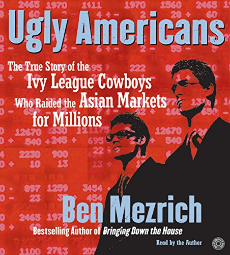Ugly Americans CD: The True Story of the Ivy League Cowboys Who Raided the Asian Markets for Millions