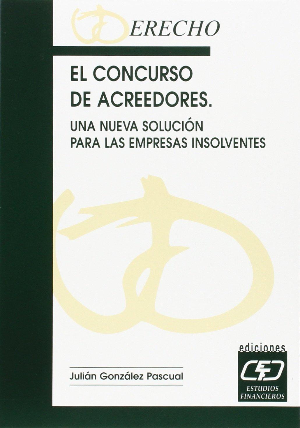 El concurso de acreedores. Una nueva solución para empresas insolventes: Amazon.es: Julián González Pascual: Libros