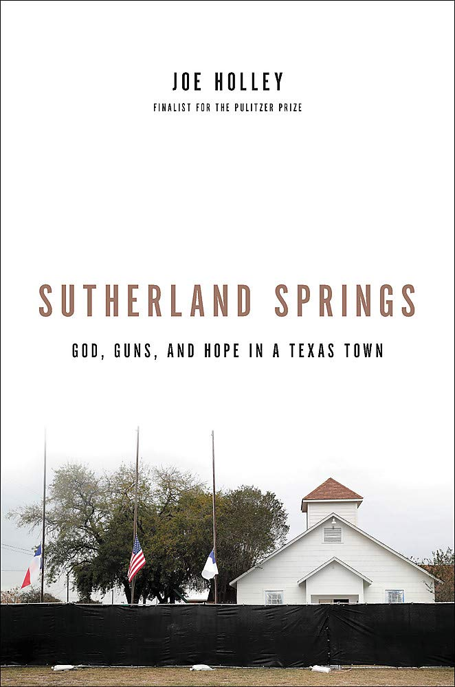 Book Review: 'Sutherland Springs: God, Guns, and Hope in a Texas Town' by Joe Holley
